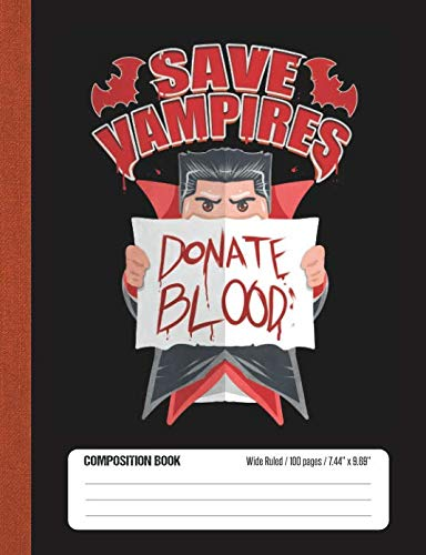 Save Vampires Donate Blood: Halloween Wide Rule Lined School Composition Book -