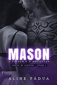 MASON - a virgem e o rockstar (Drops of Jupiter Livro 1)
