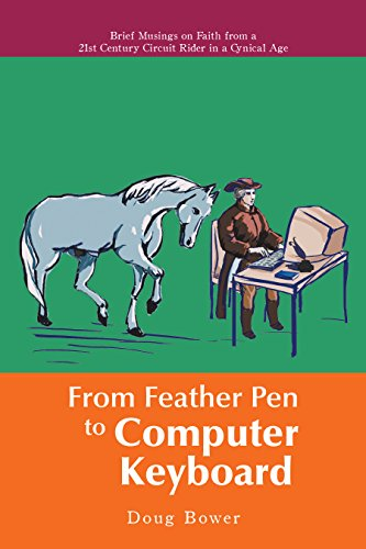 From Feather Pen to Computer Keyboard: Brief Musings on Faith from a 21St Century Circuit Rider in a Cynical Age ()