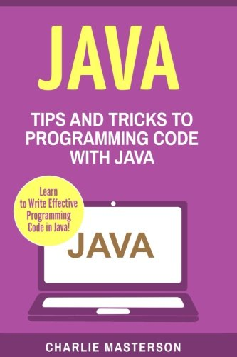 Java: Tips and Tricks to Programming Code with Java (Java, JavaScript, Python, Code, Programming Language, Programming, Computer Programming) (Volume 2) by CreateSpace Independent Publishing Platform