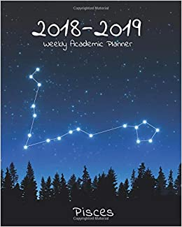 2018-2019 Weekly Academic Planner: 8 Month Calendar with Pisces Star