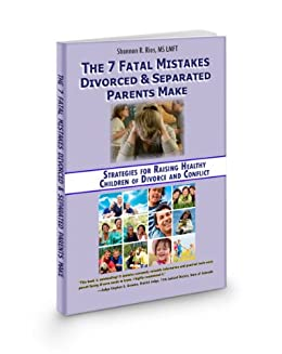The 7 Fatal Mistakes Divorced & Separated Parents Make: Strategies for Raising Healthy Children of Divorce and Conflict by [Rios MS LMFT, Shannon R.]