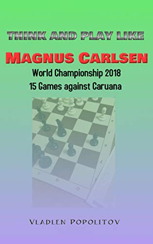 Pdf Entertainment Think and Play Like Magnus Carlsen.: World Championship 2018. 15 games against Caruana.
