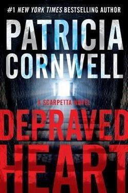 Patricia Cornwell: Depraved Heart : A Scarpetta Novel (Hardcover); 2015 Edition