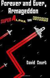 Forever and Ever, Armageddon - Super Alpha Turbo Extreme: The complete short stories of David Court