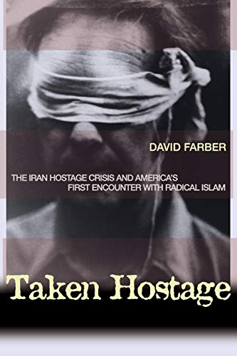 Taken Hostage: The Iran Hostage Crisis and America's First Encounter with Radical Islam (Politics and Society in Modern