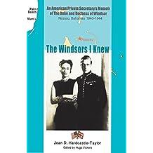 The Windsors I Knew: An American Private Secretary's Memoir of the Duke and Duchess of Windsor, Nassau, Bahamas 1940-1944