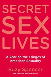 Secret Sex Lives: A Year on the Fringes of American Sexuality