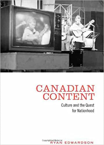 Canadian Content: Culture and the Quest for Nationhood