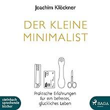 Der kleine Minimalist: Praktische Erfahrungen für ein befreites, glückliches Leben Hörbuch von Joachim Klöckner Gesprochen von: Wolfgang Berger