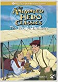 The Wright Brothers (The Animated Hero Classics)