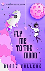 Fly Me To The Moon: Sylvia Stryker Space Case #1 (Outer Space Mysteries)
