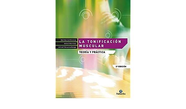 La tonificación muscular: Teoría y práctica (Entrenamiento Deportivo nº 24) (Spanish Edition) - Kindle edition by Nati García Vilanova, Antoni Martínez, ...