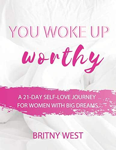 You Woke Up Worthy: A 21-Day Self-Love Journey for Women with Big Dreams