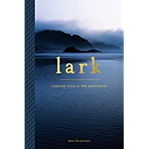 Lark: Cooking Wild in the Northwest