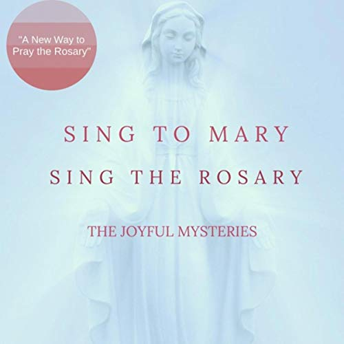 Sing to Mary: Sing the Rosary (The Joyful Mysteries)