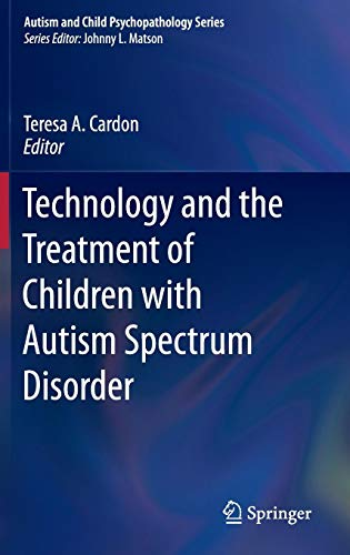 Technology and the Treatment of Children with Autism Spectrum Disorder (Autism and Child Psychopathology Series) (Assistive Technology For Speech And Language Disorders)