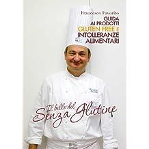 Il bello del senza glutine (Francesco Favorito Pastry chef) (Italian Edition)