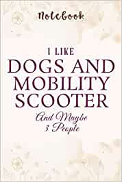 I Like Dogs And Mobility Scooter And Maybe 3 People Vintage Saying: Personalized,Gifts for mom/momgrandma Gifts/Birthday Gifts for mom, Journal, Monthly,
