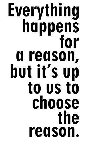 Everything Happens For A Reason But Its Up To Us To Choose The