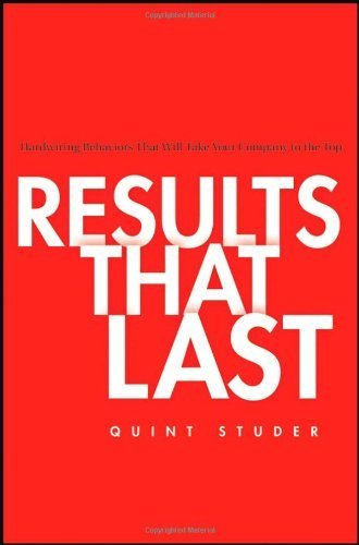Results That Last: Hardwiring Behaviors That Will Take Your Company to the Top by Quint Studer (2007-10-19)