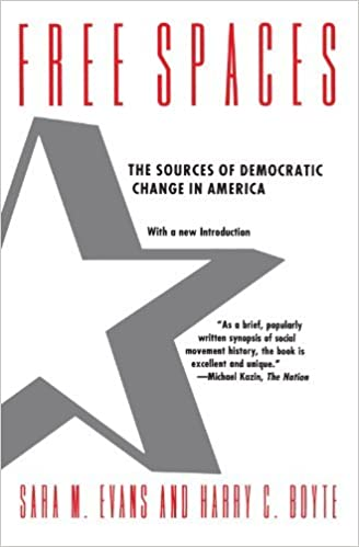 Free Spaces: The Sources of Democratic Change in America by Sara M. Evans (1992-04-01)