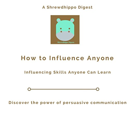How to Influence Anyone: Influencing Skills Anyone Can Learn: Discover the power of persuasive communication (English Edition)