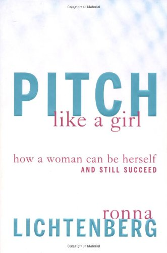 Pitch Like a Girl: How a Woman Can Be Herself and Still Succeed