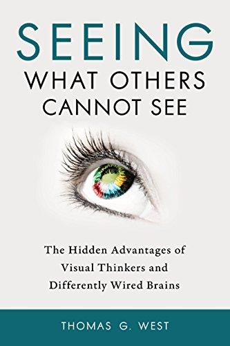 Seeing What Others Cannot See: The Hidden Advantages of Visual Thinkers and Differently Wired Brains