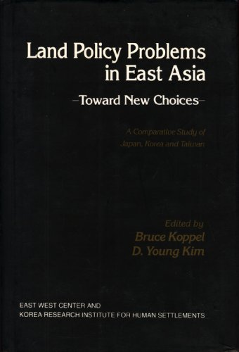 Land Policy Problems in East Asia - Toward New Choices: A Comparative Stufy of Japan, Korea & Taiwan