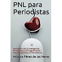 PNL para Periodistas: Aplicación de la Inteligencia Emocional y la Programación Neurolingüística al Periodismo (