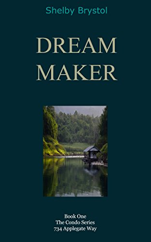 734 Series - Dreammaker: Book One The Condo Series 734 Applegate Way