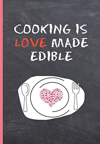 COOKING IS LOVE MADE EDIBLE: BLANK RECIPE NOTEBOOK, COOKING JOURNAL, 100 RECIPIES TO FILL IN. PERFECT GIFT. MOTHER´S DAY