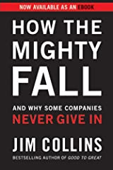 How the Mighty Fall: And Why Some Companies Never Give In (Good to Great Book 4) Kindle Edition