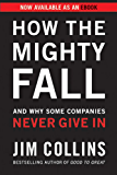 How the Mighty Fall: And Why Some Companies Never Give In (Good to Great Book 4)