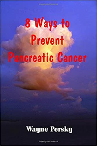 Pancreatic Cancer: A Guidebook for Prevention: Wayne Persky