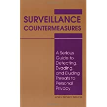 Surveillance Countermeasures: A Serious Guide to Detecting, Evading, and Eluding Threats to Personal Privacy