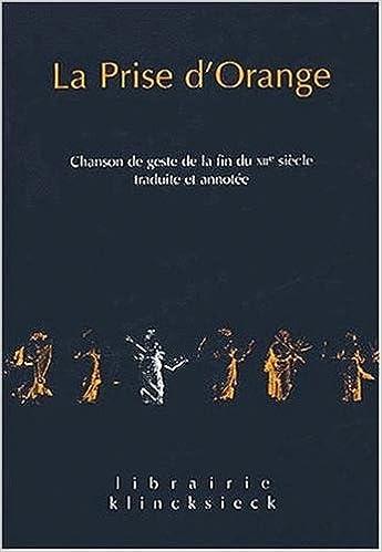 Book La Prise D'Orange: Chanson de Geste de La Fin Du Xiie Siecle. Traduite Et Annotee (Librairie Klincksieck - Serie Textes)