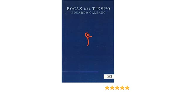 Bocas del Tiempo (Spanish Edition): Eduardo Galeano: 9789682325229: Amazon.com: Books