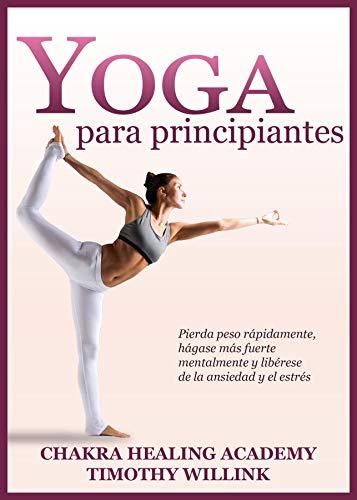 Yoga para principiantes: Pierda peso rápidamente, hágase más ...