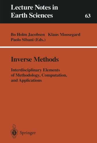 Inverse Methods: Interdisciplinary Elements of Methodology, Computation, and Applications (Lecture Notes in Earth Sciences)