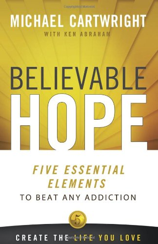 Believable Hope: 5 Essential Elements to Beat Any Addiction