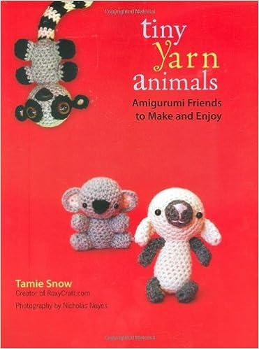 Tiny Yarn Animals Amigurumi Friends To Make And Enjoy Tamie Snow