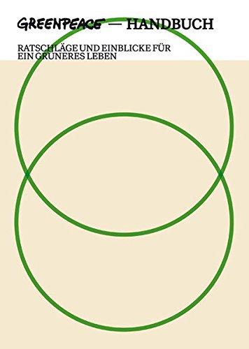 Greenpeace Handbuch: Ratschläge und Einblicke für ein grüneres Leben: Das Greenpeace Handbuch