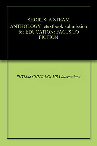 SHORTS: A STEAM ANTHOLOGY_etextbook submission for EDUCATION: FACTS TO FICTION (English Edition)