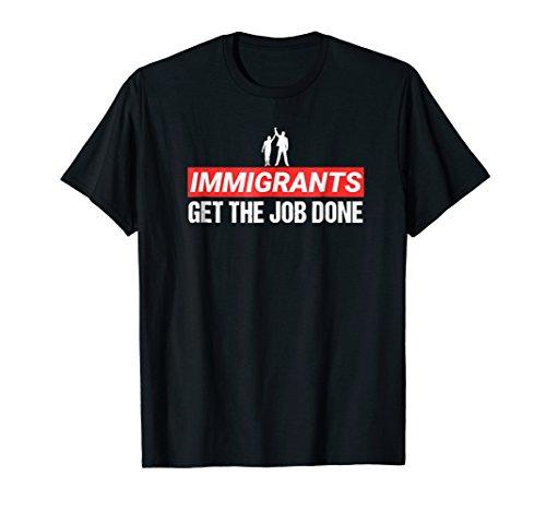 Immigrants We Get the Job Done Shirt (Hamilton Immigrants We Get The Job Done)