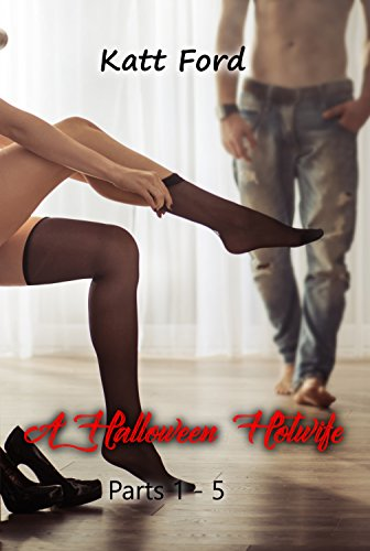 A Halloween Hotwife: Parts 1 - 5 -