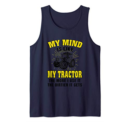 My mind is like my Tractor the more i use it the dirtier it Tank Top (My Mother A Tractor Is)