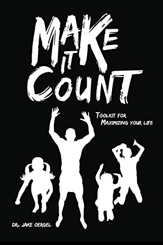 Make It Count: Toolkit for Maximizing Your Life