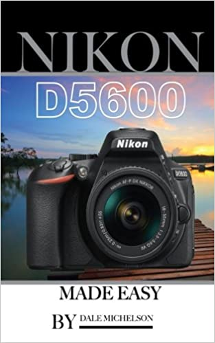 Nikon D5600 Camera: Made Easy: Dale Michelson: 9781548286569